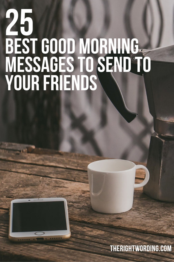 25 Best Good Morning Messages To Send To Your Friends
