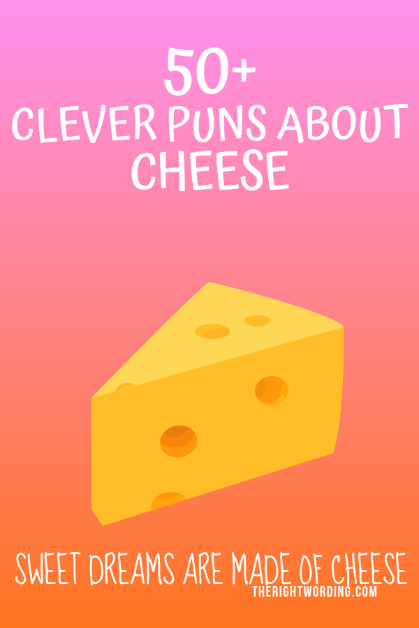 50+ Clever Cheese Puns That Don't Get Any Cheddar Than This