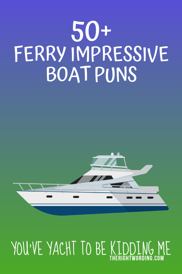 Ferry Impressive Boat Puns That Are Knot Too Shabby, Funny clever boat names and jokes #boat #boats #boatjokes #boatpuns #puns