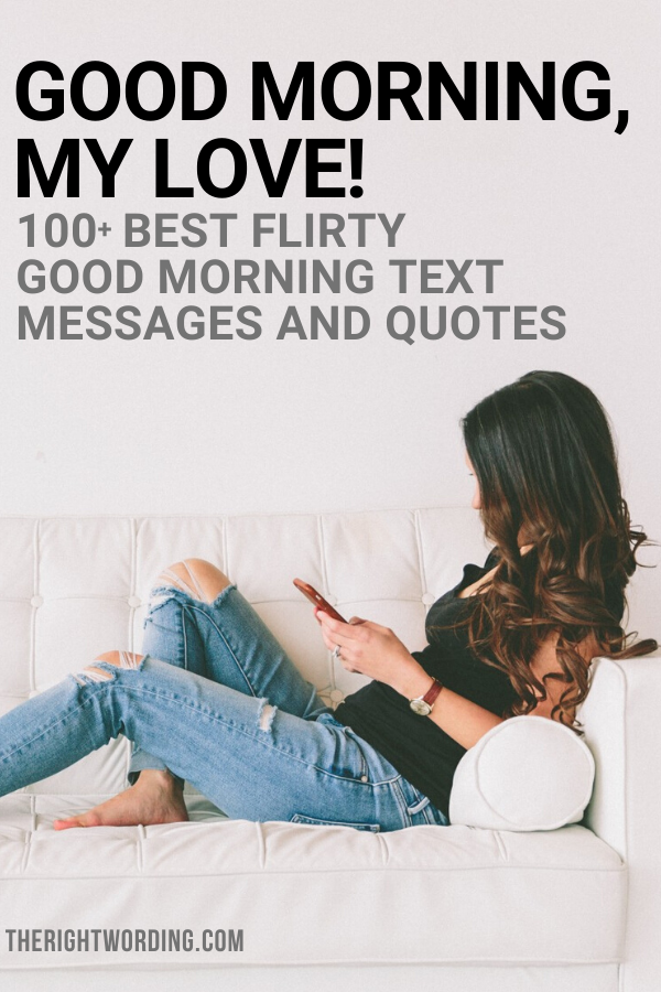 Good Morning My Love: 100+ Best Flirty Good Morning Text Messages And Quotes, Cute Texts To Send Boyfriend, Girlfriend, Wife or Husband #textmessages #goodmorning #texts #goodmorningquotes #riseandshine